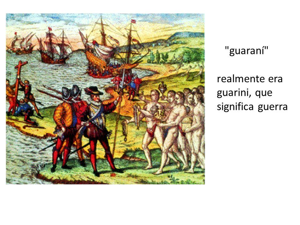 guaraní realmente era guarini, que significa guerra