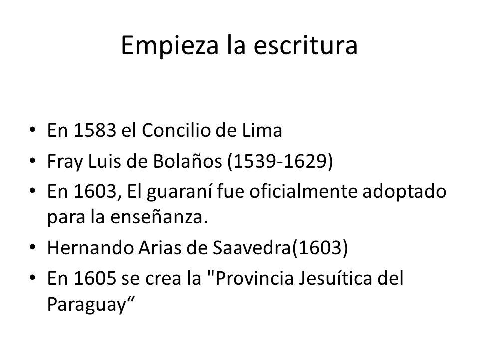 En 1583 el Concilio de Lima Fray Luis de Bolaños (1539-1629) En 1603, El guaraní fue oficialmente adoptado para la enseñanza. Hernando Arias de Saaved
