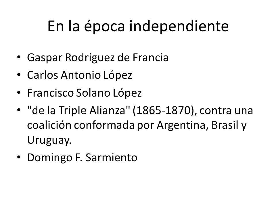 Gaspar Rodríguez de Francia Carlos Antonio López Francisco Solano López