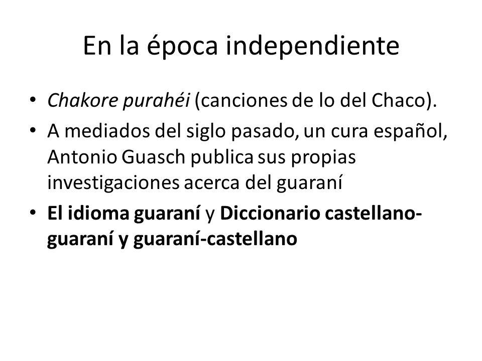 Chakore purahéi (canciones de lo del Chaco). A mediados del siglo pasado, un cura español, Antonio Guasch publica sus propias investigaciones acerca d