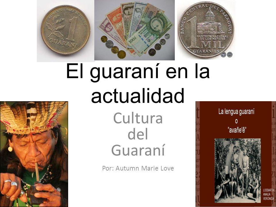 El guaraní en la actualidad Cultura del Guaraní Por: Autumn Marie Love