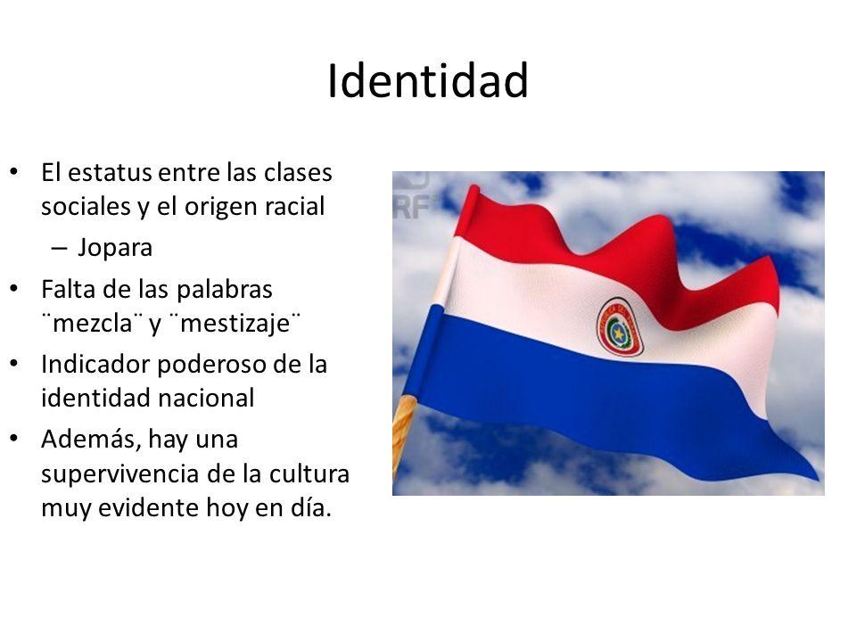 Identidad El estatus entre las clases sociales y el origen racial – Jopara Falta de las palabras ¨mezcla¨ y ¨mestizaje¨ Indicador poderoso de la ident