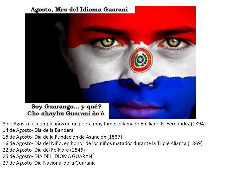 8 de Agosto- el cumpleaños de un poeta muy famoso llamado Emiliano R. Fernandez (1894) 14 de Agosto- Día de la Bandera 15 de Agosto- Día de la Fundaci