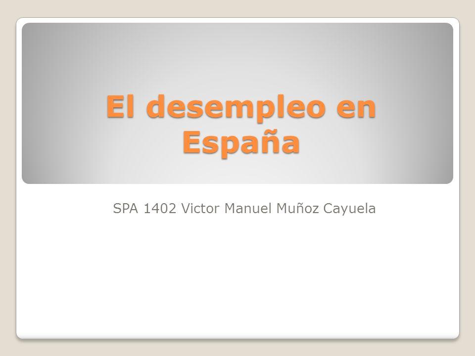 El desempleo en España SPA 1402 Victor Manuel Muñoz Cayuela