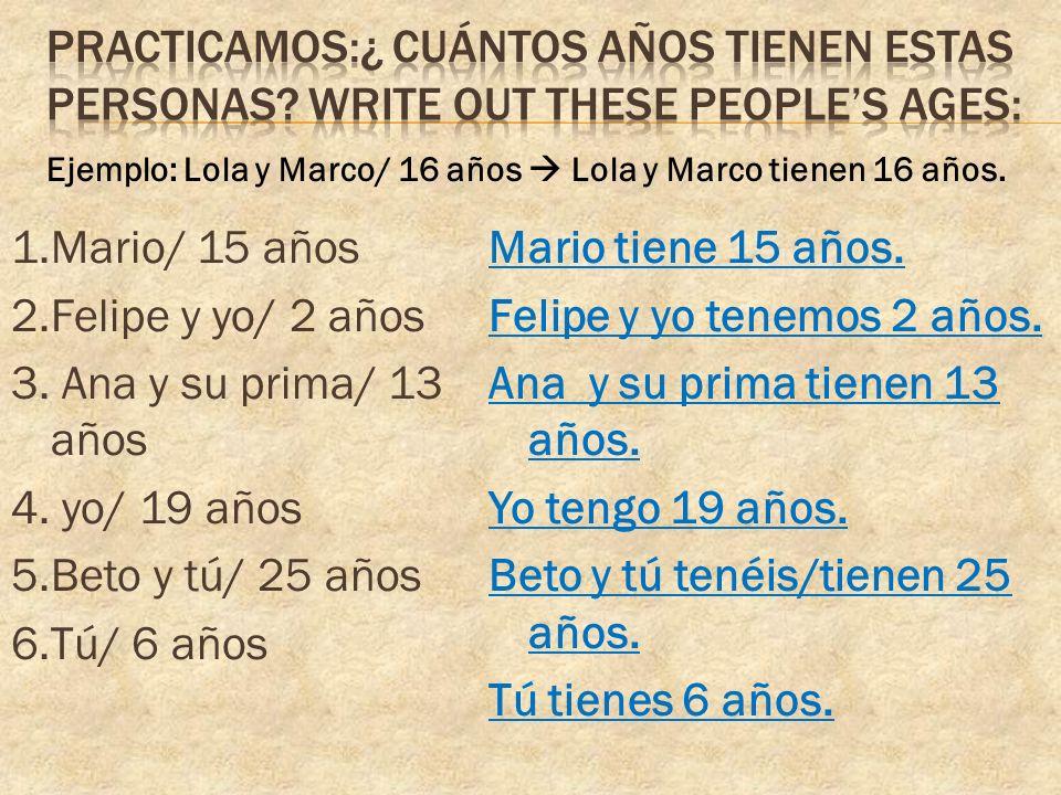 1.Mario/ 15 años 2.Felipe y yo/ 2 años 3. Ana y su prima/ 13 años 4.