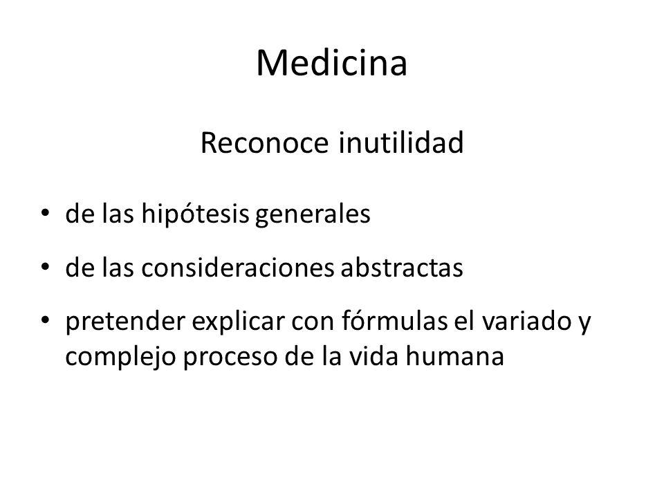 Medicina Reconoce inutilidad de las hipótesis generales de las consideraciones abstractas pretender explicar con fórmulas el variado y complejo proceso de la vida humana