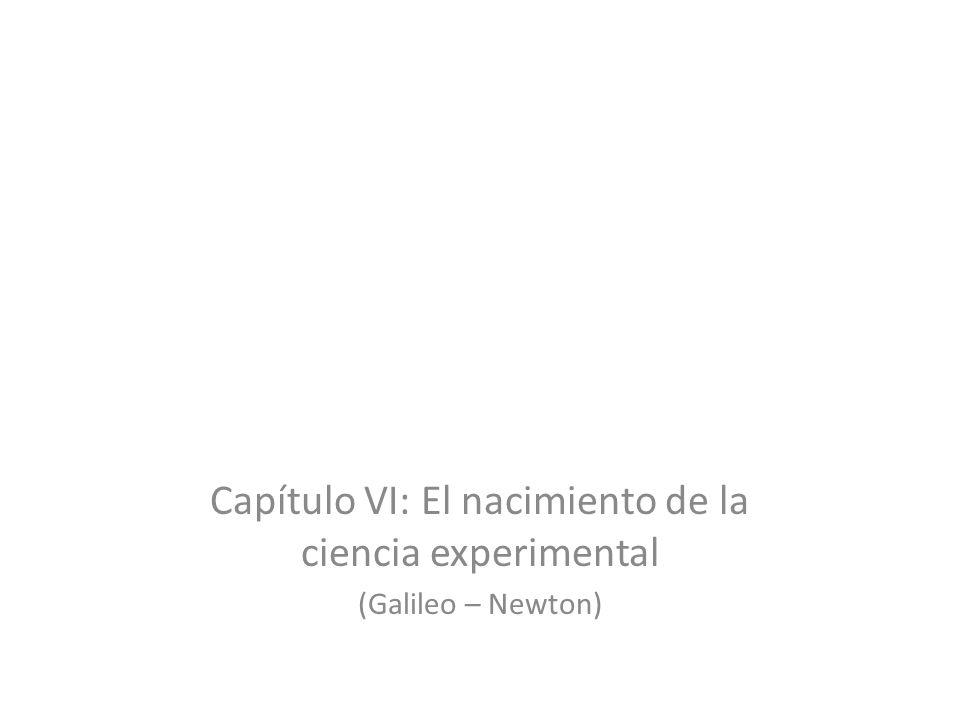 Capítulo VI: El nacimiento de la ciencia experimental (Galileo – Newton)