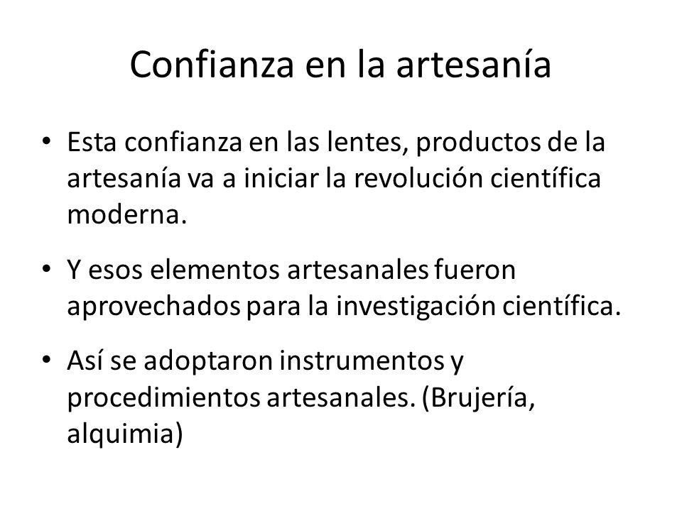 Confianza en la artesanía Esta confianza en las lentes, productos de la artesanía va a iniciar la revolución científica moderna.
