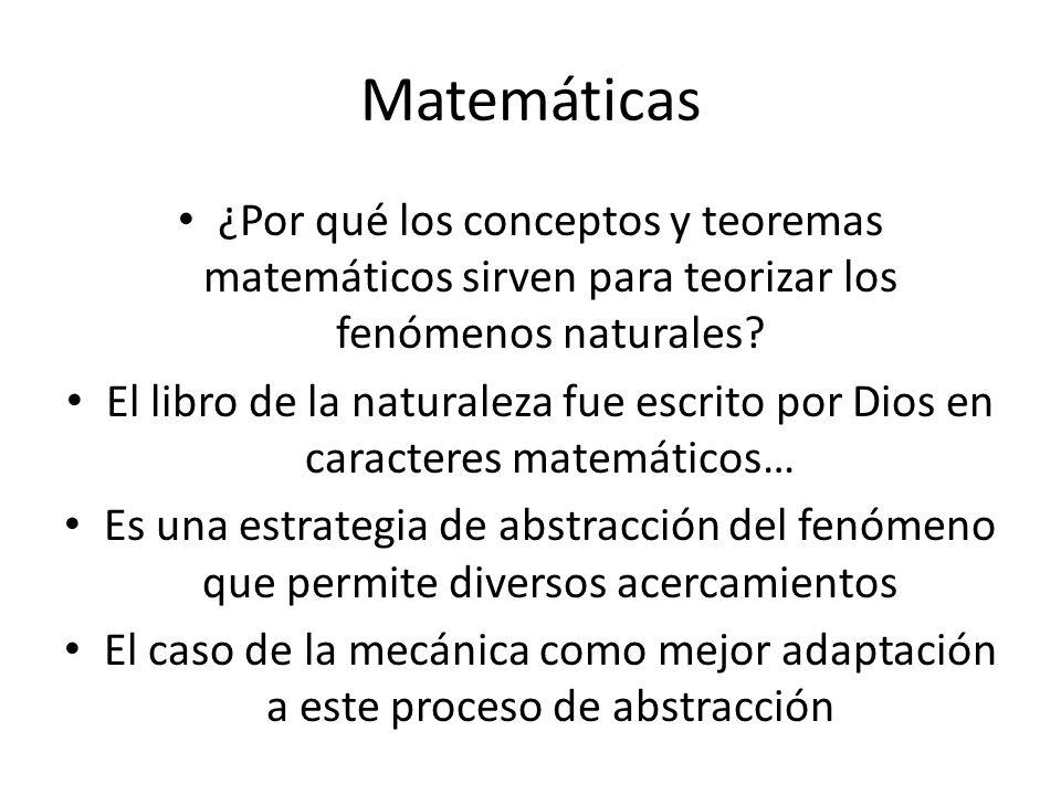 Matemáticas ¿Por qué los conceptos y teoremas matemáticos sirven para teorizar los fenómenos naturales.