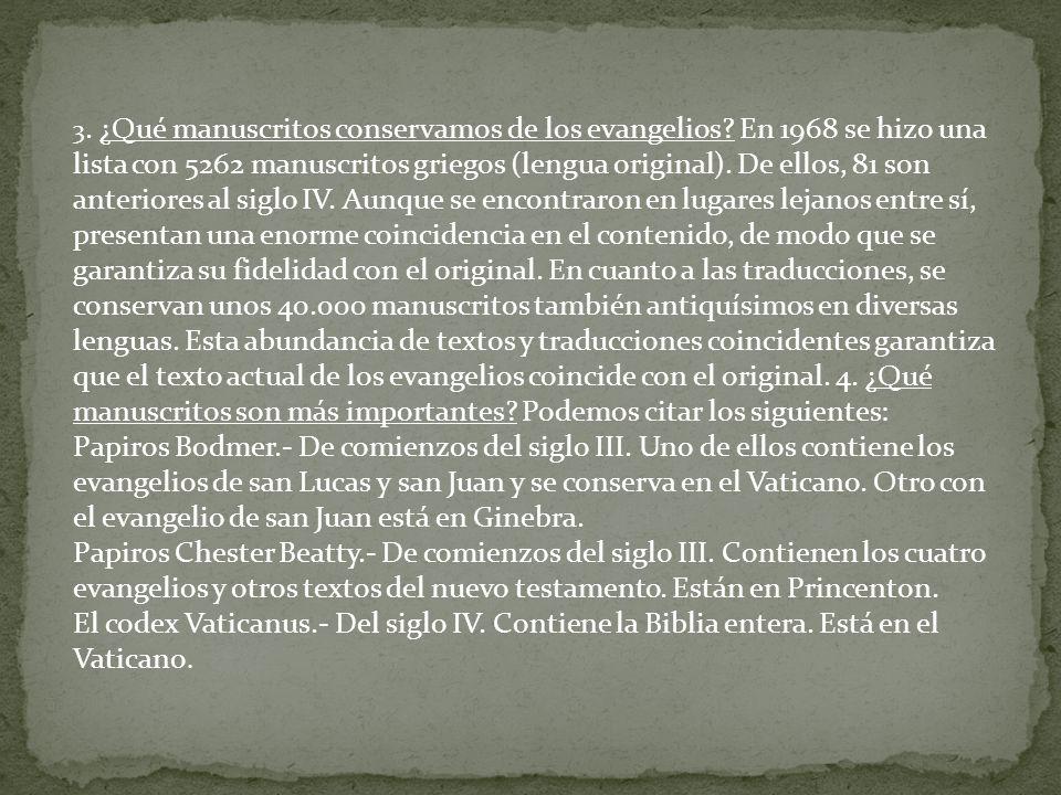 3. ¿Qué manuscritos conservamos de los evangelios? En 1968 se hizo una lista con 5262 manuscritos griegos (lengua original). De ellos, 81 son anterior