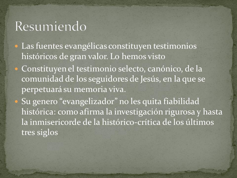 Las fuentes evangélicas constituyen testimonios históricos de gran valor. Lo hemos visto Constituyen el testimonio selecto, canónico, de la comunidad