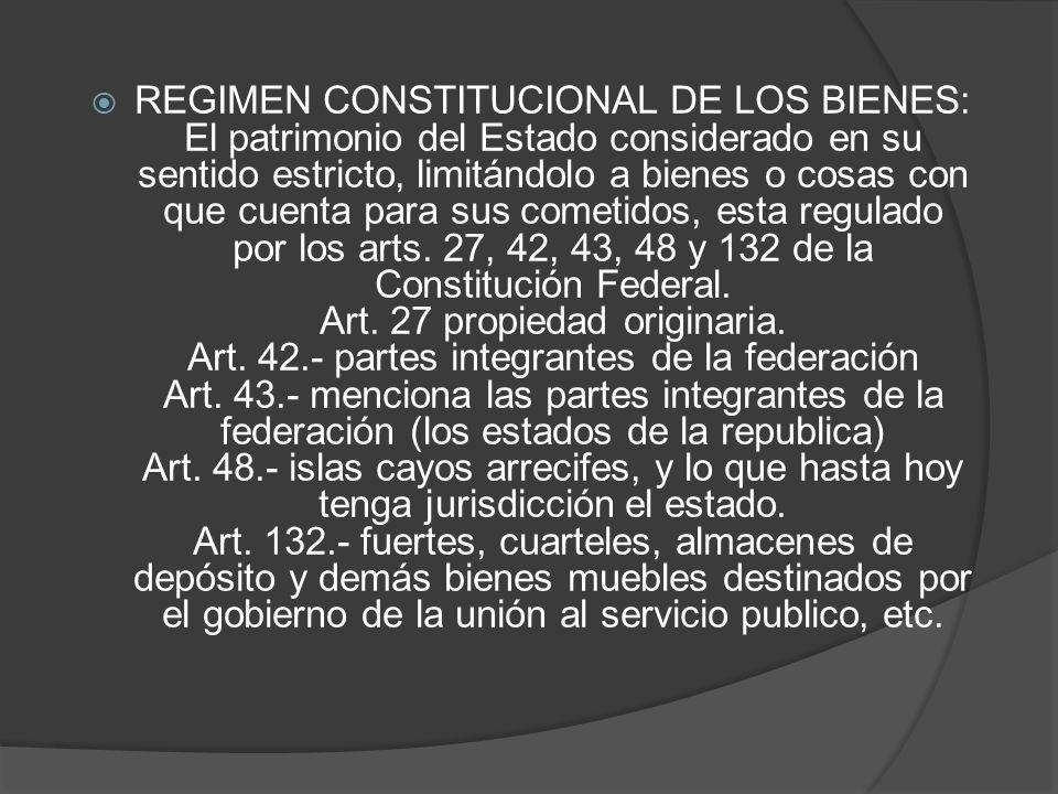 REGIMEN CONSTITUCIONAL DE LOS BIENES: El patrimonio del Estado considerado en su sentido estricto, limitándolo a bienes o cosas con que cuenta para su