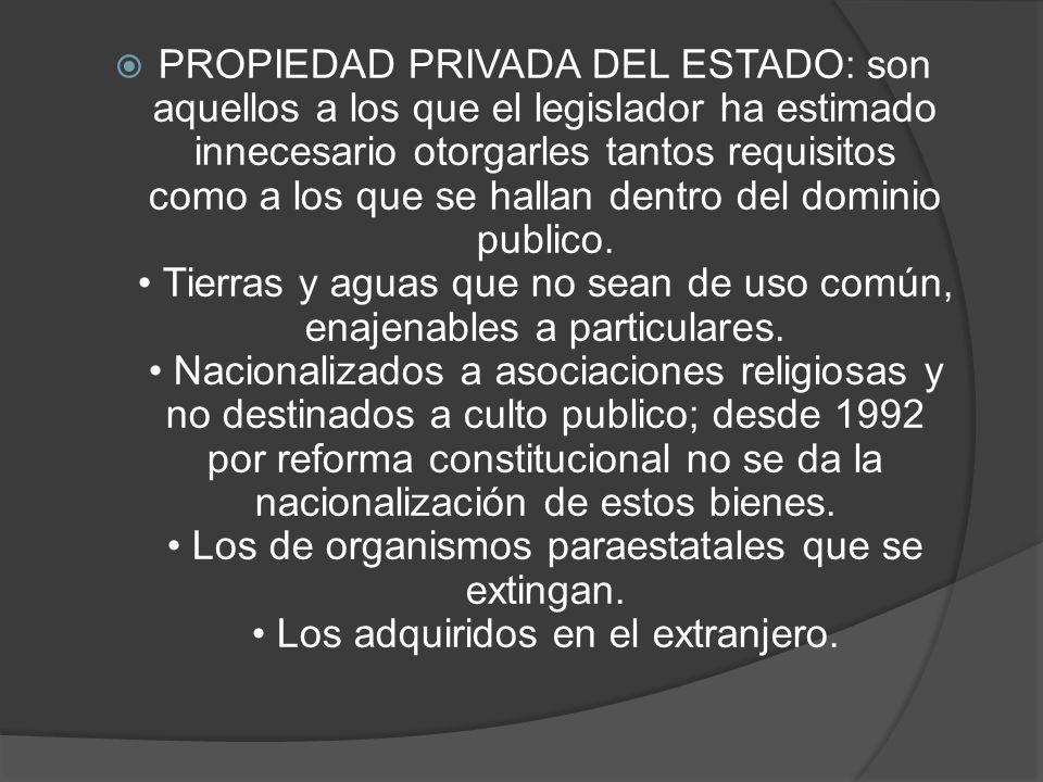 PROPIEDAD DEL ESTADO: el Estado como personal moral y en virtud de los fines que persigue, cuenta con un patrimonio cuyo manejo le corresponde.