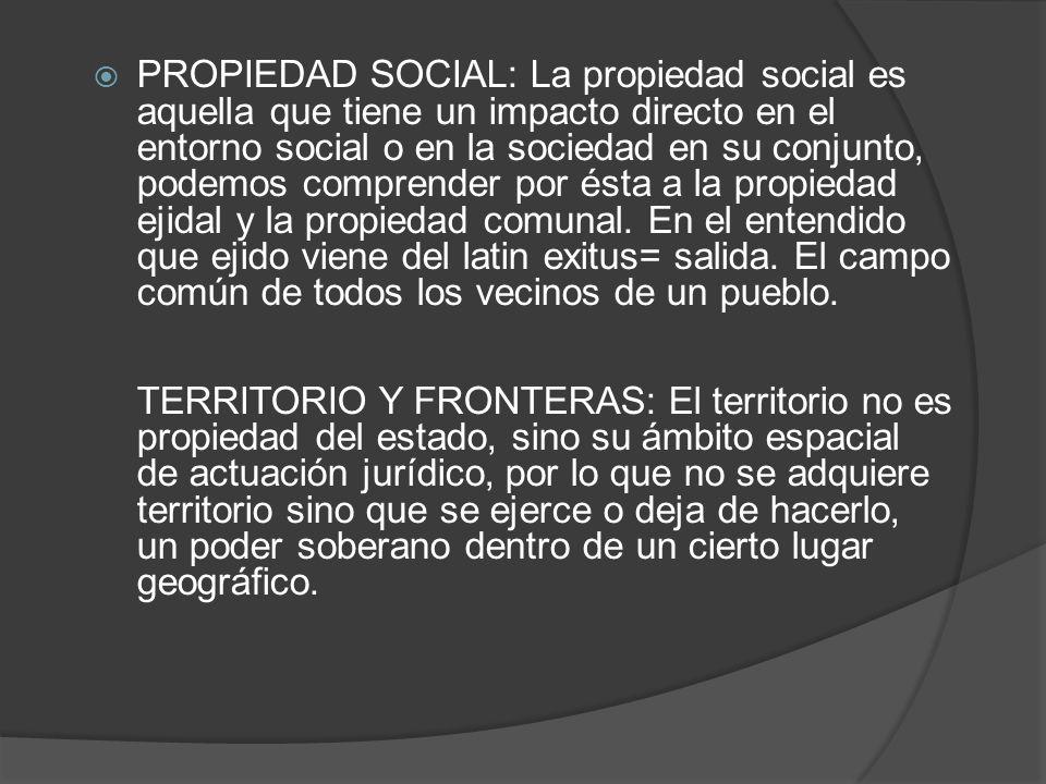 PROPIEDAD SOCIAL: La propiedad social es aquella que tiene un impacto directo en el entorno social o en la sociedad en su conjunto, podemos comprender