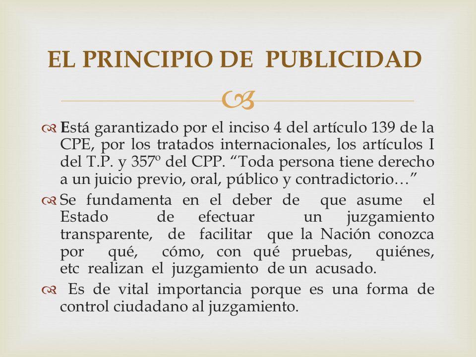 E stá garantizado por el inciso 4 del artículo 139 de la CPE, por los tratados internacionales, los artículos I del T.P.