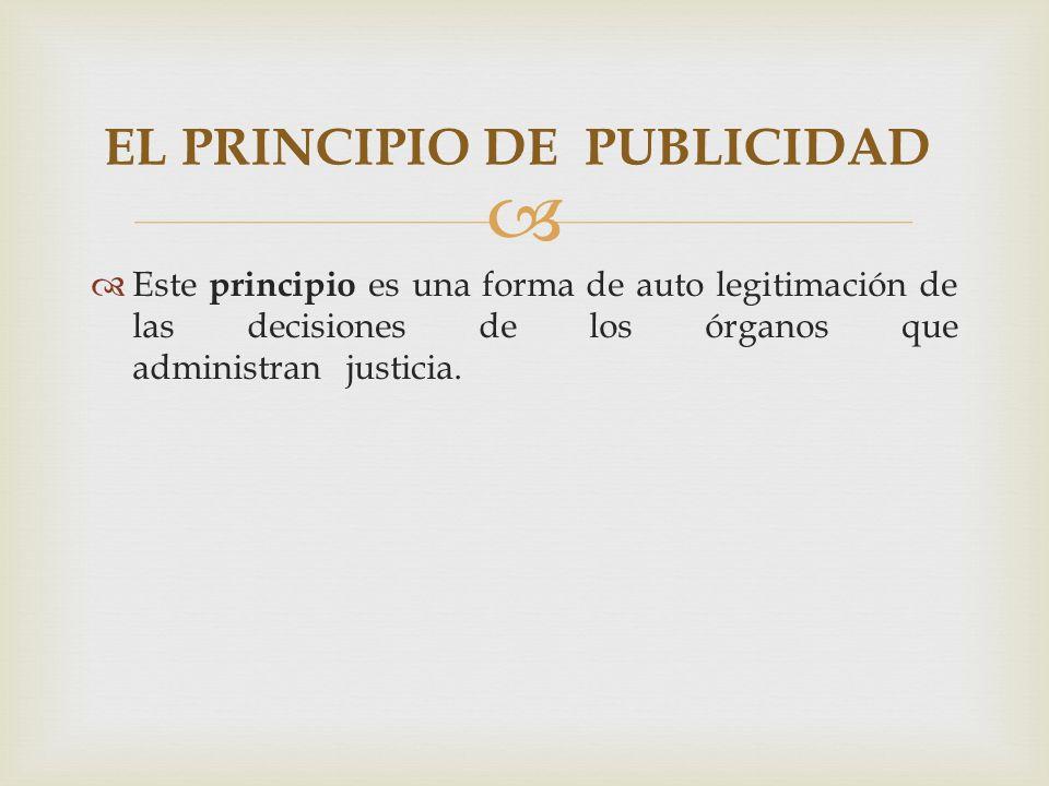 Este principio es una forma de auto legitimación de las decisiones de los órganos que administran justicia.