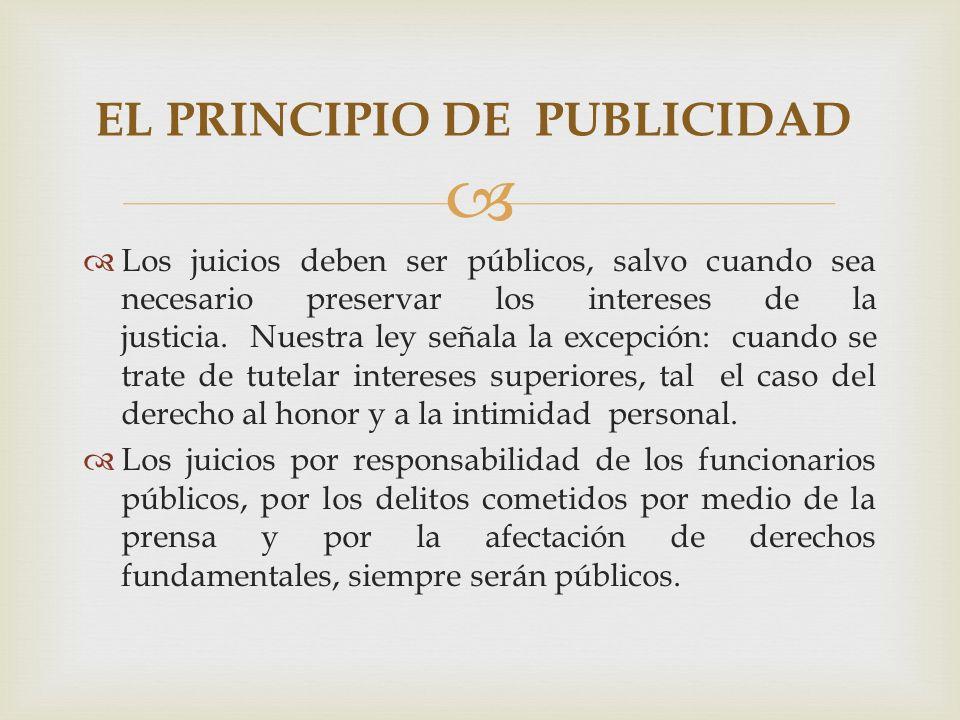 Los juicios deben ser públicos, salvo cuando sea necesario preservar los intereses de la justicia.