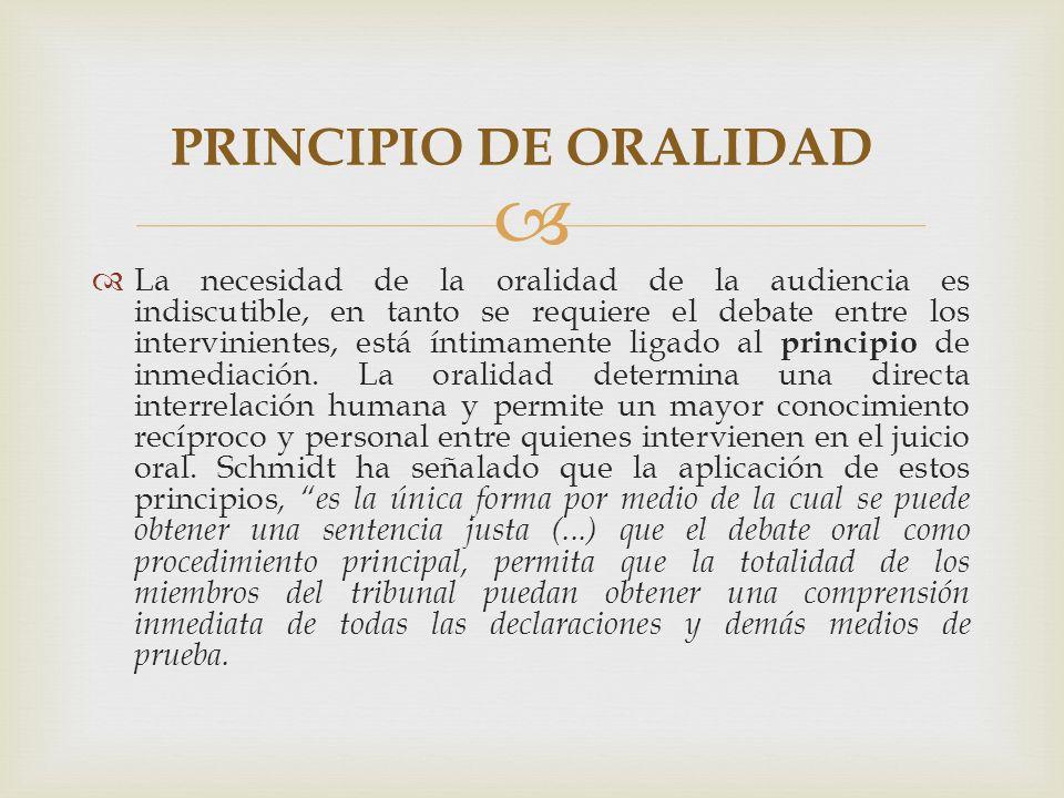 La necesidad de la oralidad de la audiencia es indiscutible, en tanto se requiere el debate entre los intervinientes, está íntimamente ligado al principio de inmediación.