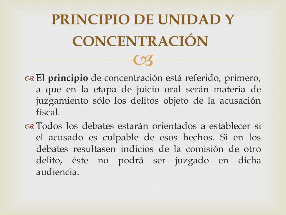 El principio de concentración está referido, primero, a que en la etapa de juicio oral serán materia de juzgamiento sólo los delitos objeto de la acusación fiscal.