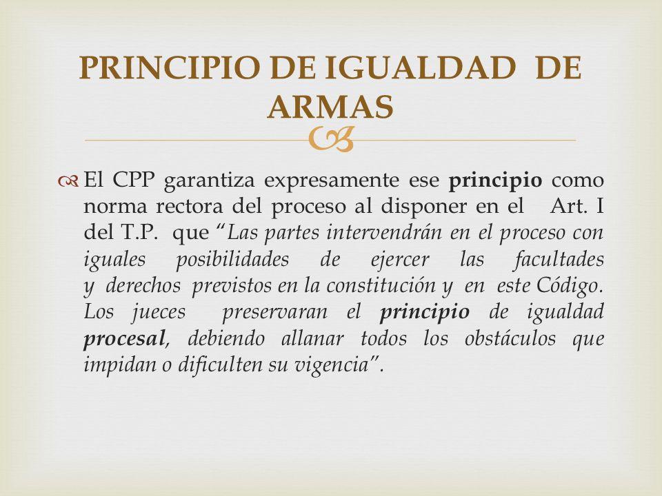 El CPP garantiza expresamente ese principio como norma rectora del proceso al disponer en el Art.