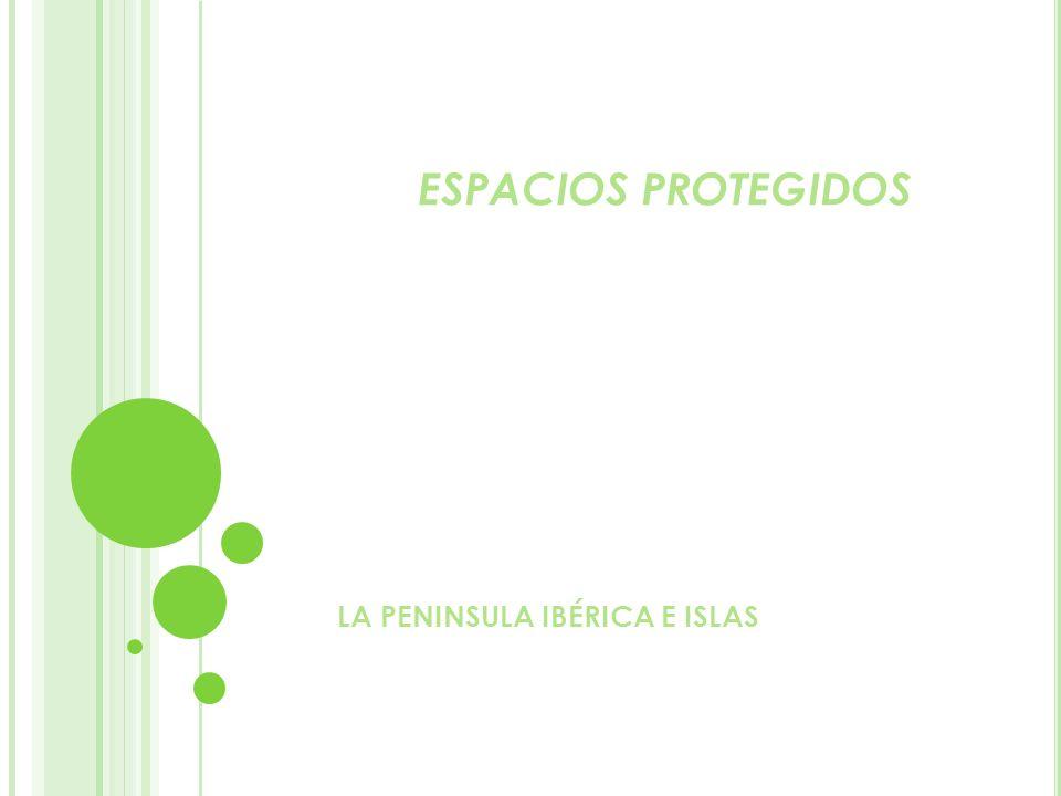 ESPACIOS PROTEGIDOS LA PENINSULA IBÉRICA E ISLAS