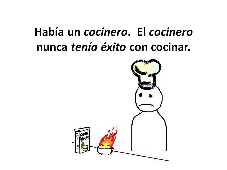 Había un cocinero. El cocinero nunca tenía éxito con cocinar.