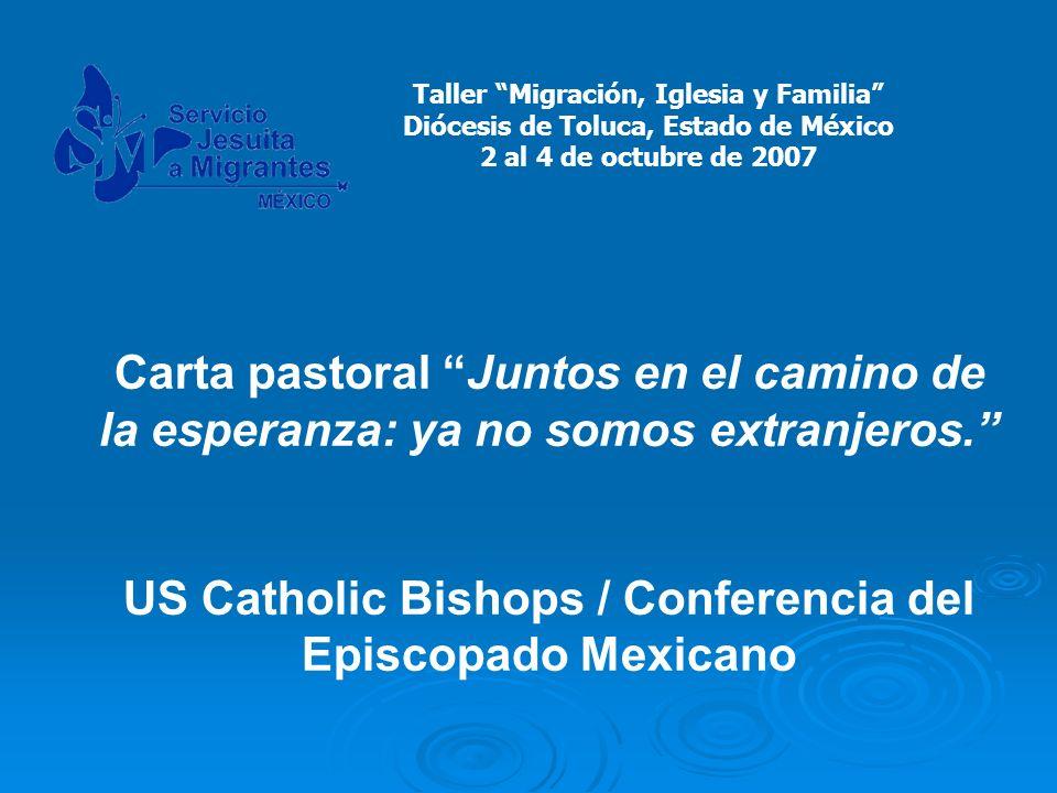 Carta pastoral Juntos en el camino de la esperanza: ya no somos extranjeros. US Catholic Bishops / Conferencia del Episcopado Mexicano Taller Migració