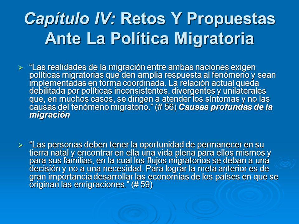 Capítulo IV: Retos Y Propuestas Ante La Política Migratoria Las realidades de la migración entre ambas naciones exigen políticas migratorias que den a
