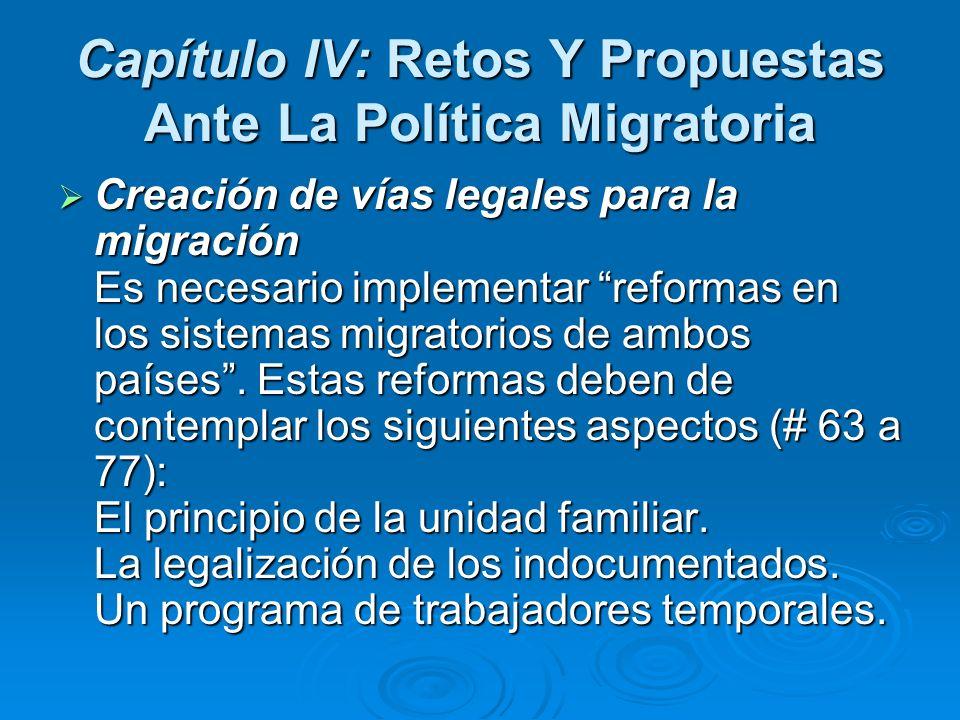 Capítulo IV: Retos Y Propuestas Ante La Política Migratoria Creación de vías legales para la migración Es necesario implementar reformas en los sistem