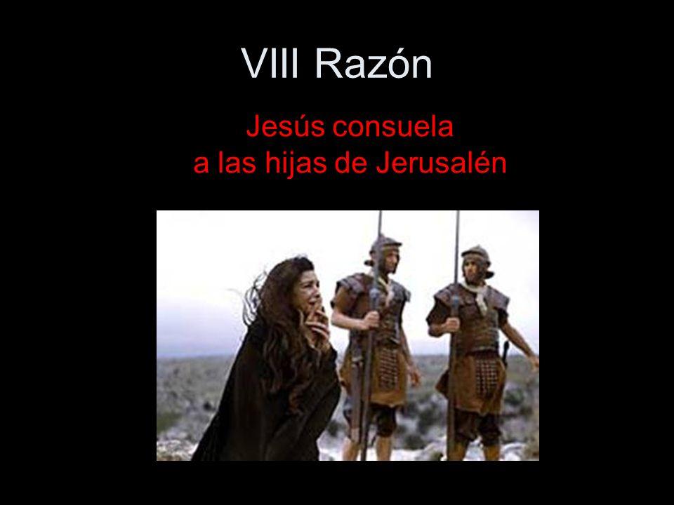 VIII Razón Jesús consuela a las hijas de Jerusalén