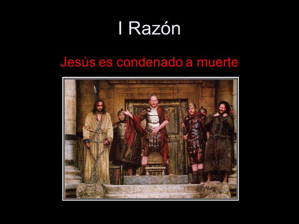 I Razón Jesús es condenado a muerte