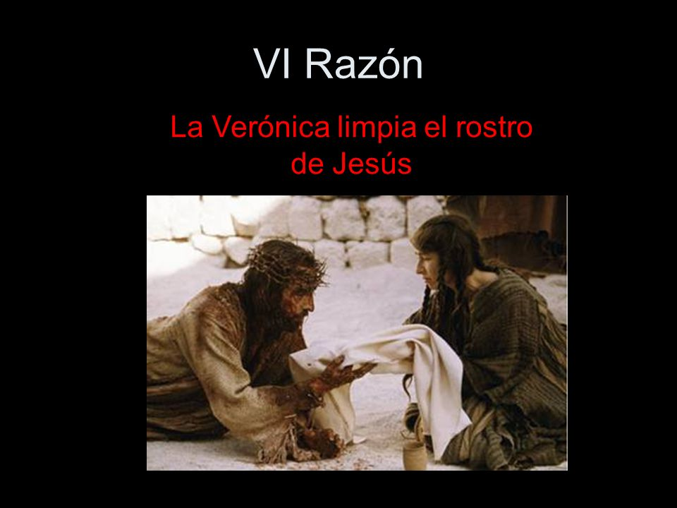 VI Razón La Verónica limpia el rostro de Jesús