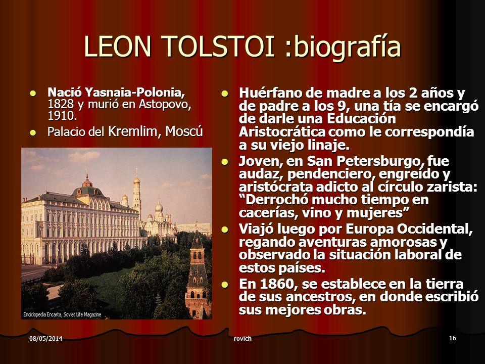 rovich 16 08/05/2014 LEON TOLSTOI :biografía Nació Yasnaia-Polonia, 1828 y murió en Astopovo, 1910. Nació Yasnaia-Polonia, 1828 y murió en Astopovo, 1
