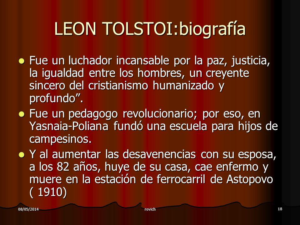 rovich 18 08/05/2014 LEON TOLSTOI:biografía Fue un luchador incansable por la paz, justicia, la igualdad entre los hombres, un creyente sincero del cristianismo humanizado y profundo.