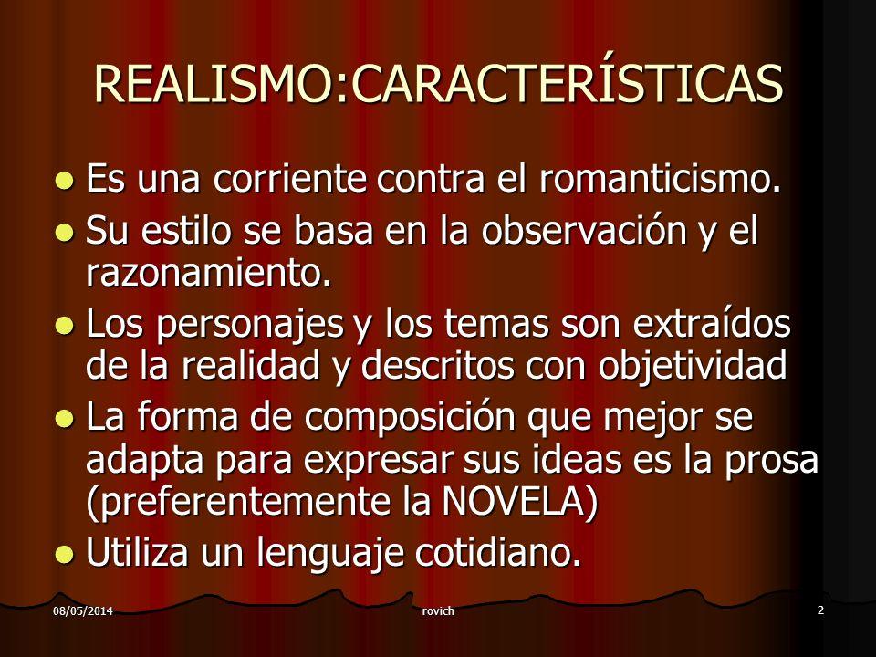 rovich 2 08/05/2014 REALISMO:CARACTERÍSTICAS Es una corriente contra el romanticismo. Es una corriente contra el romanticismo. Su estilo se basa en la