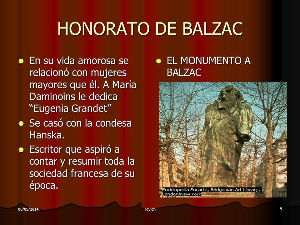 rovich 5 08/05/2014 HONORATO DE BALZAC En su vida amorosa se relacionó con mujeres mayores que él. A María Daminoins le dedica Eugenia Grandet En su v