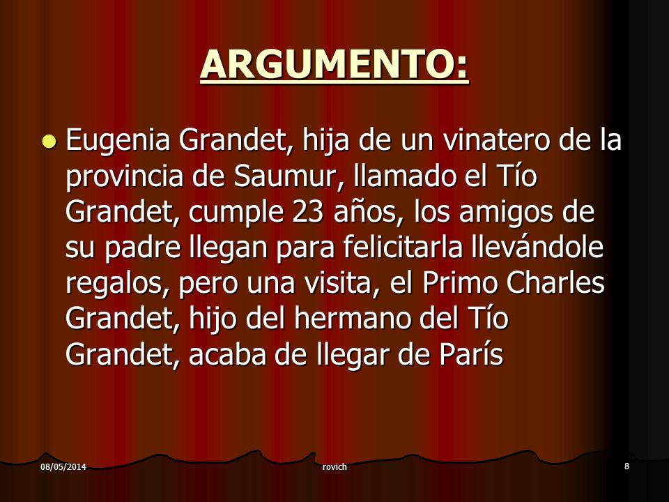 rovich 8 08/05/2014 ARGUMENTO: Eugenia Grandet, hija de un vinatero de la provincia de Saumur, llamado el Tío Grandet, cumple 23 años, los amigos de s