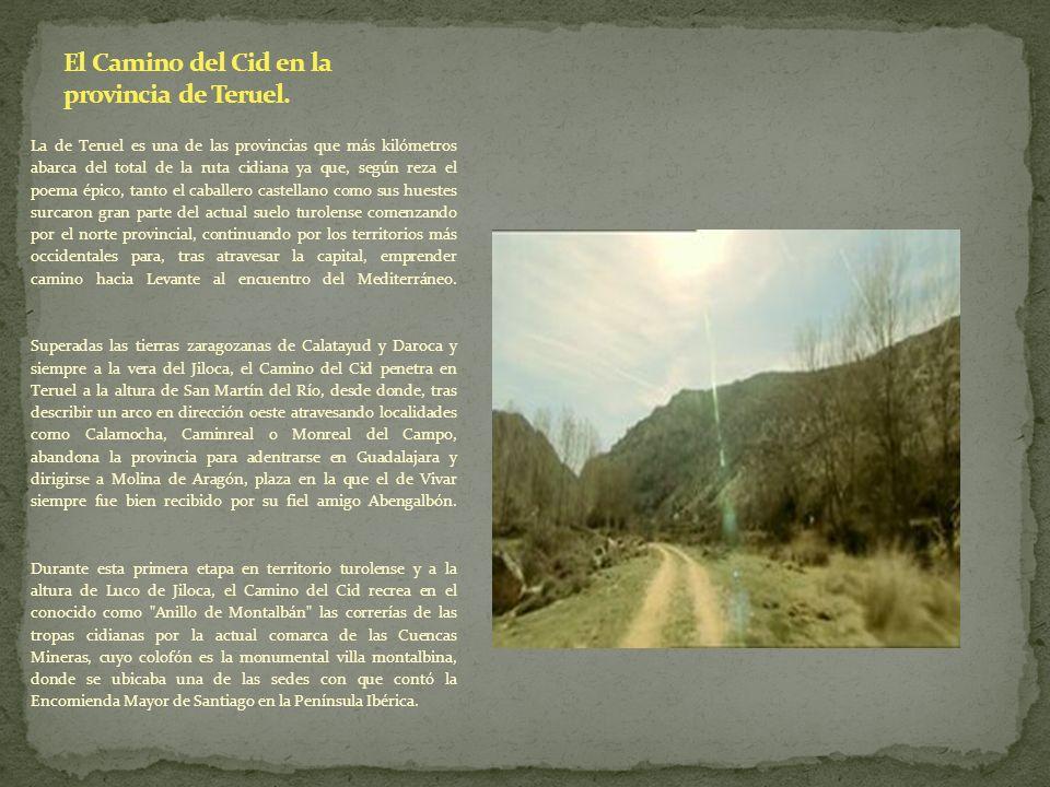 La de Teruel es una de las provincias que más kilómetros abarca del total de la ruta cidiana ya que, según reza el poema épico, tanto el caballero cas