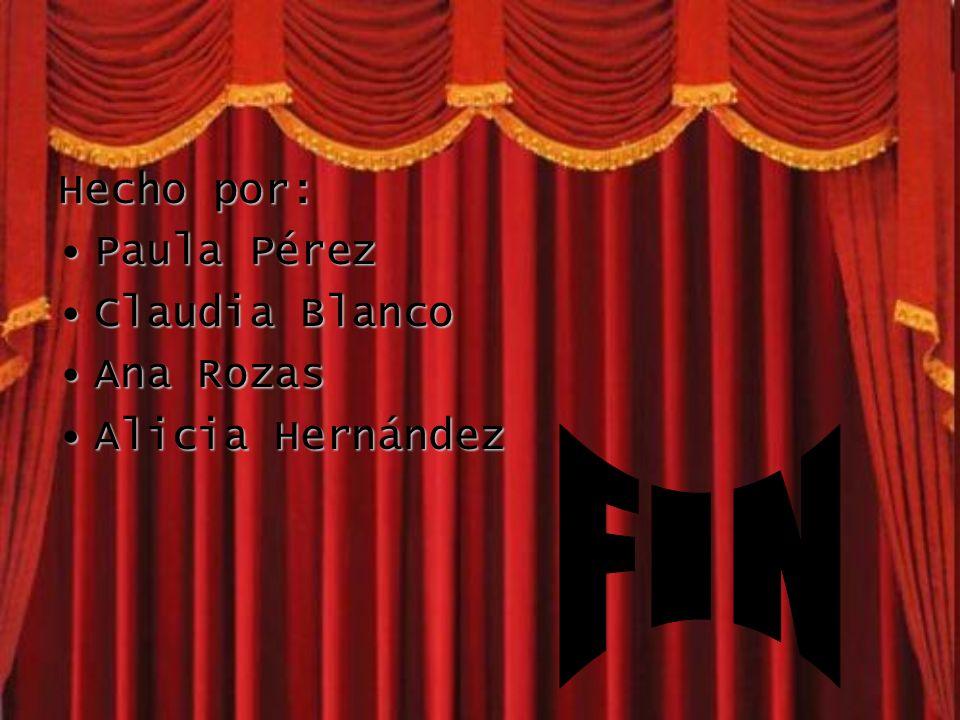 Hecho por: Paula PérezPaula Pérez Claudia BlancoClaudia Blanco Ana RozasAna Rozas Alicia HernándezAlicia Hernández