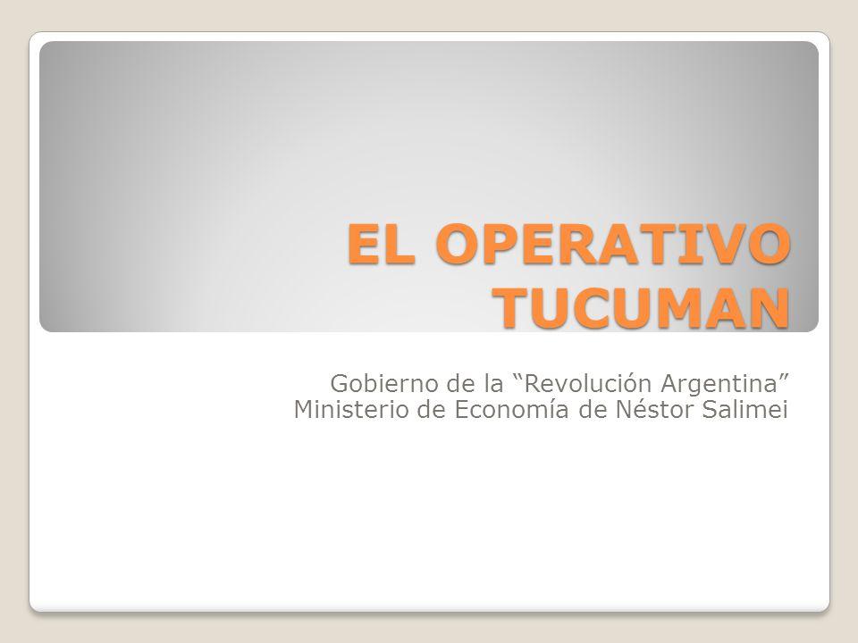 EL OPERATIVO TUCUMAN Gobierno de la Revolución Argentina Ministerio de Economía de Néstor Salimei