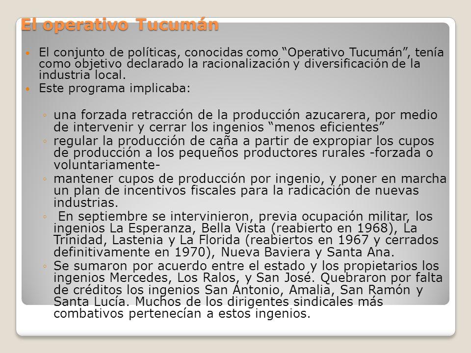 El operativo Tucumán El conjunto de políticas, conocidas como Operativo Tucumán, tenía como objetivo declarado la racionalización y diversificación de