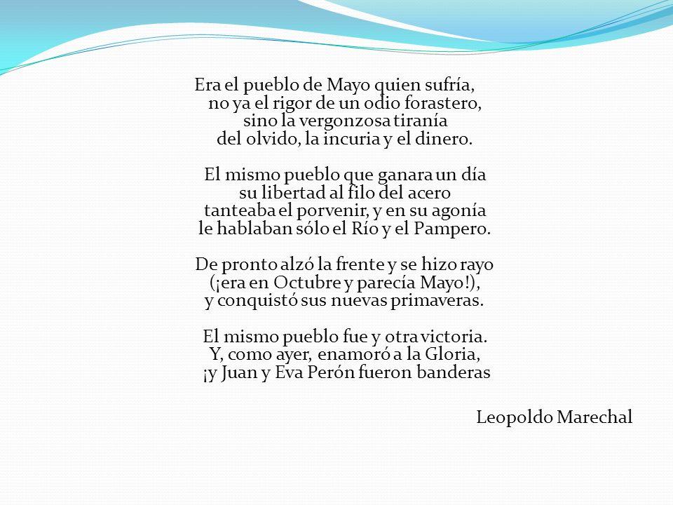 Era el pueblo de Mayo quien sufría, no ya el rigor de un odio forastero, sino la vergonzosa tiranía del olvido, la incuria y el dinero.