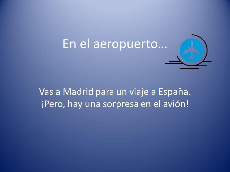 En el aeropuerto… Vas a Madrid para un viaje a España. ¡Pero, hay una sorpresa en el avión!
