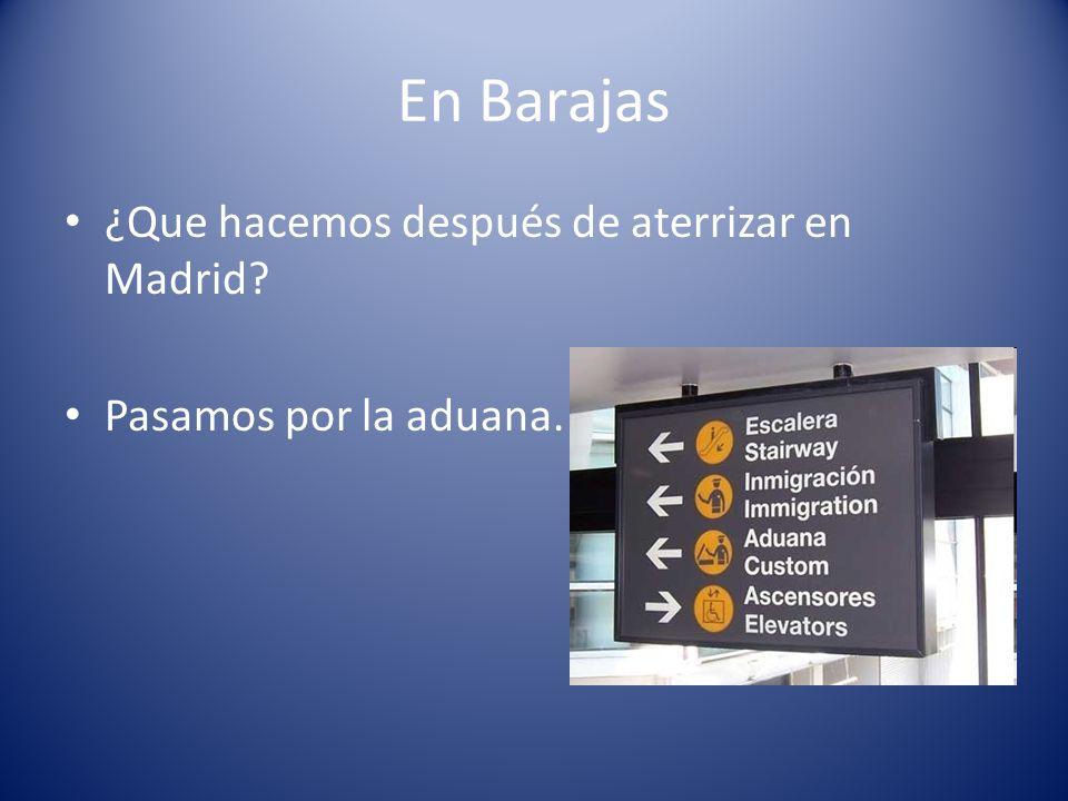 En Barajas ¿Que hacemos después de aterrizar en Madrid? Pasamos por la aduana.