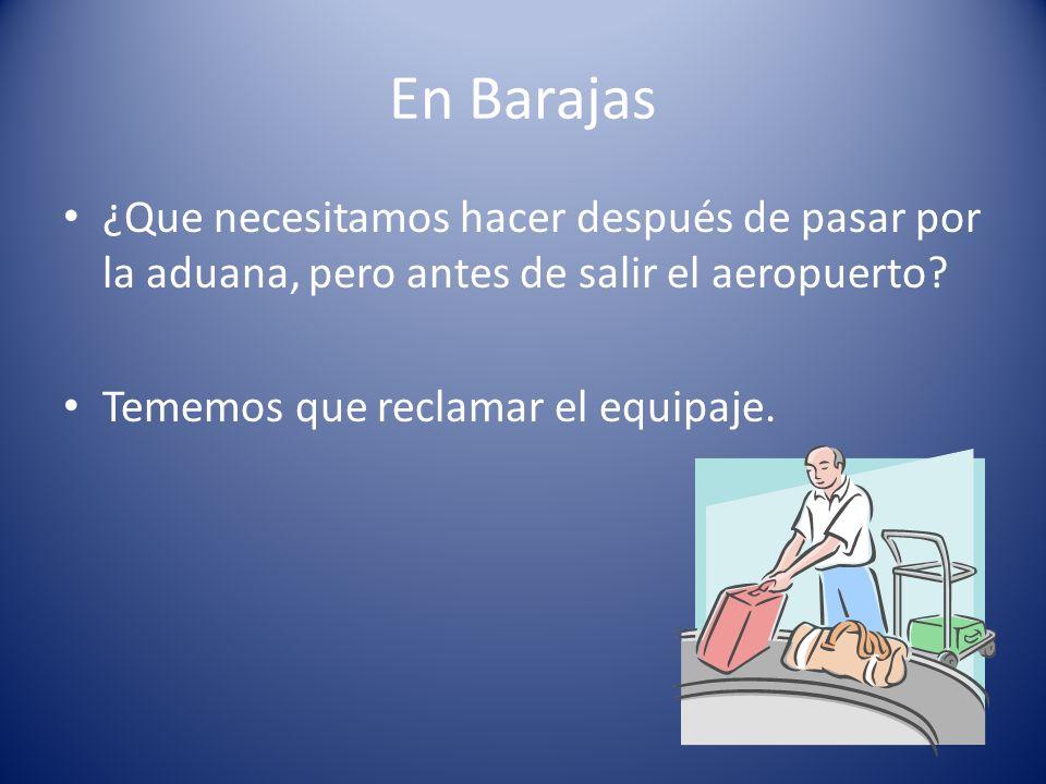 En Barajas ¿Que necesitamos hacer después de pasar por la aduana, pero antes de salir el aeropuerto.