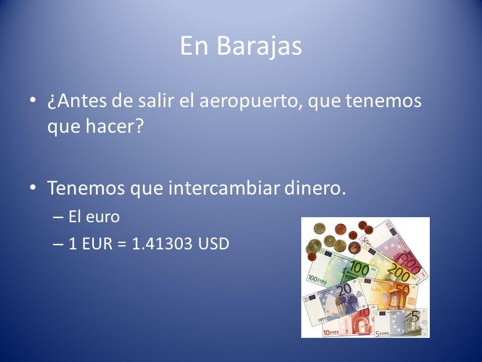 En Barajas ¿Antes de salir el aeropuerto, que tenemos que hacer? Tenemos que intercambiar dinero. – El euro – 1 EUR = 1.41303 USD