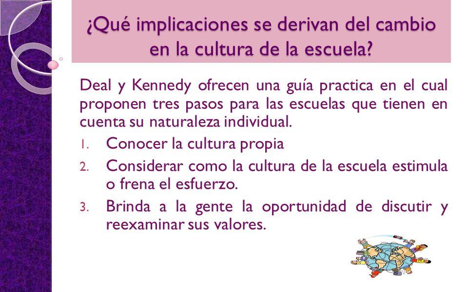 ¿Qué implicaciones se derivan del cambio en la cultura de la escuela? Deal y Kennedy ofrecen una guía practica en el cual proponen tres pasos para las
