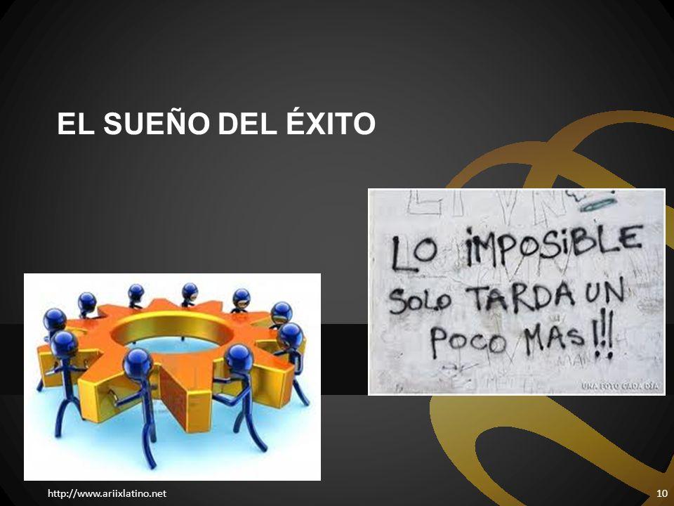 http://www.ariixlatino.net10 EL SUEÑO DEL ÉXITO