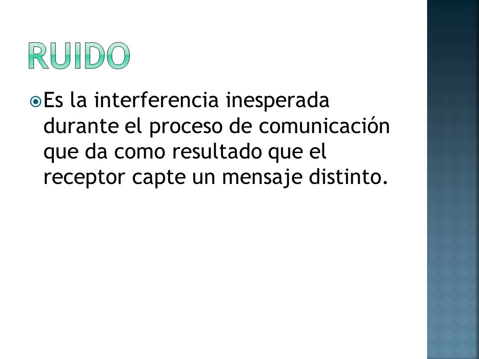 Es la interferencia inesperada durante el proceso de comunicación que da como resultado que el receptor capte un mensaje distinto.