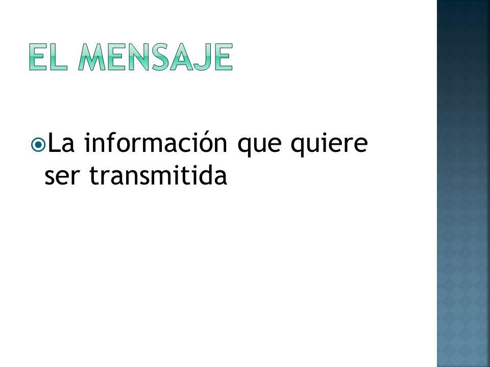 La información que quiere ser transmitida